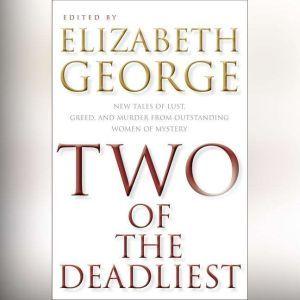 Two of the Deadliest, Elizabeth George