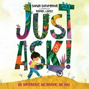 Just Ask! Be Different, Be Brave, Be You, Sonia Sotomayor