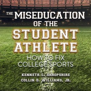 The Miseducation of the Student Athlete: How to Fix College Sports