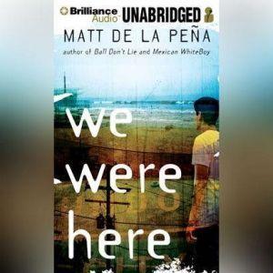 We Were Here, Matt de la Pena