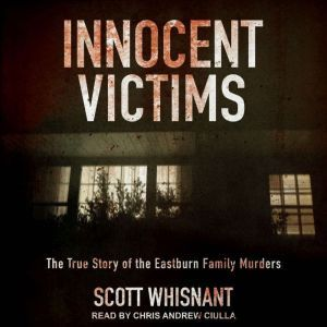 Innocent Victims The True Story of the Eastburn Family Murders, Scott Whisnant