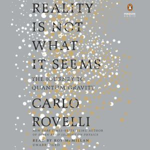 Reality Is Not What It Seems The Journey to Quantum Gravity, Carlo Rovelli