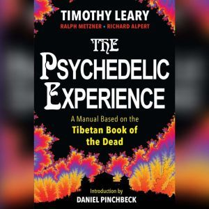 The Psychedelic Experience A Manual Based on the Tibetan Book of the Dead, Ralph Metzner Ph.D and Richard Alpert Ph.D;  Introduction by Daniel Pinchbeck