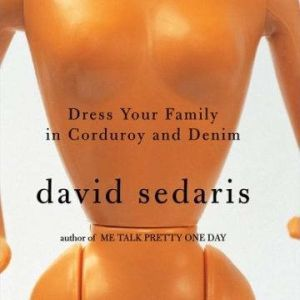 Dress Your Family in Corduroy and Denim, David Sedaris