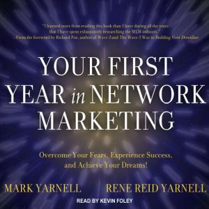 Your First Year in Network Marketing Overcome Your Fears, Experience Success, and Achieve Your Dreams!, Mark Yarnell