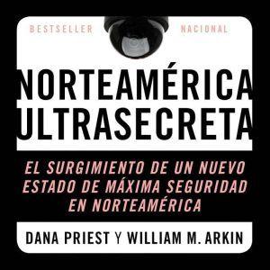 Estados Unidos Confidencial: El Surgimiento del Nuevo Estado de Seguridad Norteamericano, Dana Priest