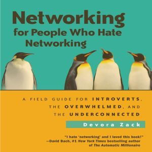Networking for People Who Hate Networking: A Field Guide for Introverts, the Overwhelmed, and the Underconnected, Devora Zack