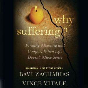 Why Suffering?: Finding Meaning and Comfort When Life Doesn't Make Sense, Ravi Zacharias