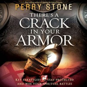There's a Crack in Your Armor: Key Strategies to Stay Protected and Win Your Spiritual Battles, Perry Stone