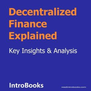 Decentralized Finance Explained, Introbooks Team