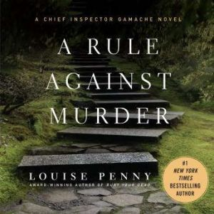 A Rule Against Murder: A Chief Inspector Gamache Novel, Louise Penny