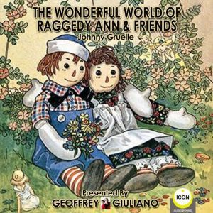 The Wonderful World Of Raggedy Ann & Friends, Johnny Gruelle