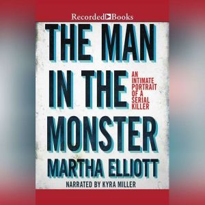 The Man in the Monster: Inside the Mind of a Serial Killer, Martha Elliott