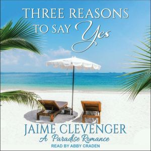 Three Reasons to Say Yes A Paradise Romance, Jaime Clevenger