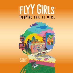 Tobyn: The It Girl #4, Ashley Woodfolk