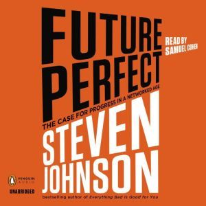 Future Perfect The Case For Progress In A Networked Age, Steven Johnson