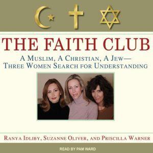 The Faith Club A Muslim, A Christian, A Jew---Three Women Search for Understanding, Ranya Idliby