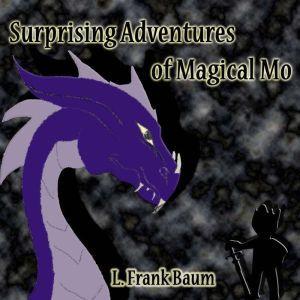 Surprising Adventures of Magical Mo, L. Frank Baum