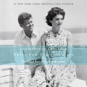 These Few Precious Days: The Final Year of Jack with Jackie, Christopher Andersen