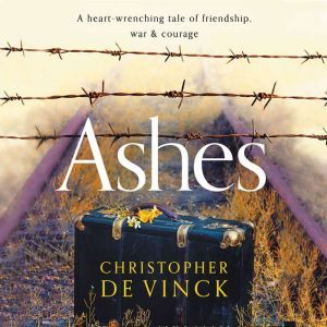 Ashes: A heart-wrenching tale of friendship, war and courage., Christopher de Vinck