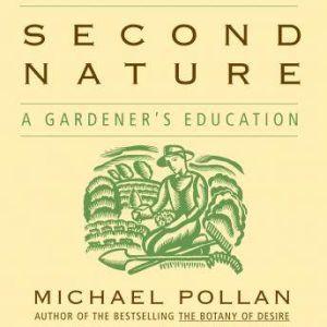 Second Nature A Gardener's Education, Michael Pollan