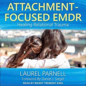 Attachment-Focused EMDR Healing Relational Trauma, Laurel Parnell