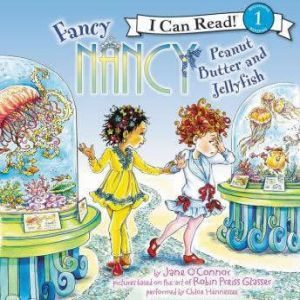 Fancy Nancy: Peanut Butter and Jellyfish, Jane O'Connor