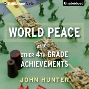 World Peace and Other 4th-Grade Achievements, John Hunter