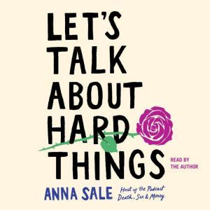 Let's Talk About Hard Things, Anna Sale