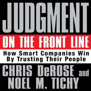 Judgment on the Front Line: How Smart Companies Win By Trusting Their People, Chris DaRose