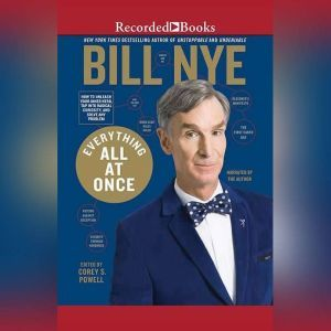 Everything All at Once How to Unleash Your Inner Nerd, Tap into Radical Curiosity and Solve Any Problem, Bill Nye