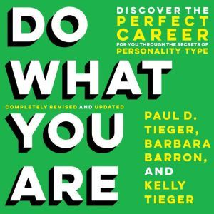 Do What You Are: Discover the Perfect Career for You Through the Secrets of Personality Type, Paul D. Tieger