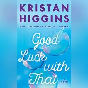 Good Luck with That, Kristan Higgins