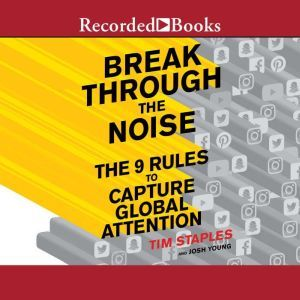 Break Through the Noise: The Nine Rules to Capture Global Attention, Tim Staples