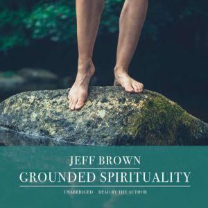 Grounded Spirituality, Jeff Brown