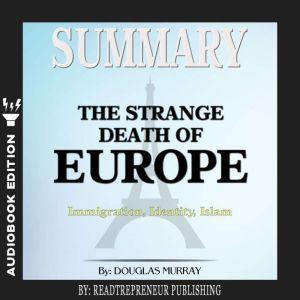 Summary of The Strange Death of Europe: Immigration, Identity, Islam by Douglas Murray, Readtrepreneur Publishing