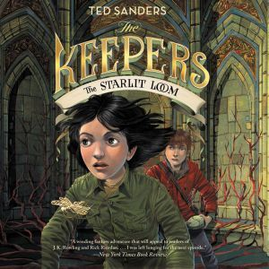 The Keepers #4: The Starlit Loom, Ted Sanders