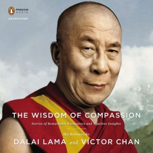 The Wisdom of Compassion: Stories of Remarkable Encounters and Timeless Insights, H. H. Dalai Lama