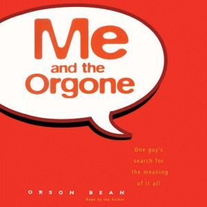 Me and the Orgone: One Guy's Search for the Meaning of it All, Orson Bean