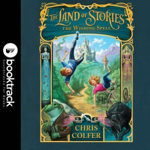 The Land of Stories: The Wishing Spell - Booktrack Edition, Chris Colfer