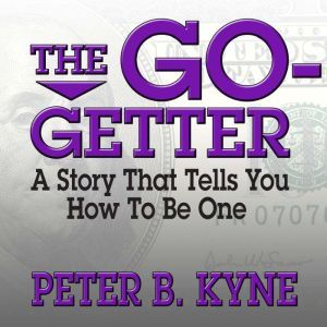 The Go-Getter: A Story That Tells You How to Be One, Peter B. Kyne