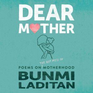 Dear Mother: Poems on the hot mess of motherhood, Bunmi Laditan