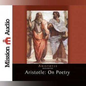 Aristotle: On Poetry, Aristotle