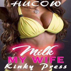 Milk My Wife: Younger Man Cuckold Hucow, Kinky Press