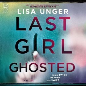 Last Girl Ghosted, Lisa Unger