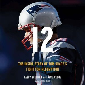 12: The Inside Story of Tom Brady's Fight for Redemption, Casey Sherman