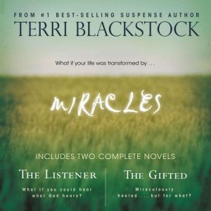 Miracles: The Listener and   The Gifted 2-in-1, Terri Blackstock