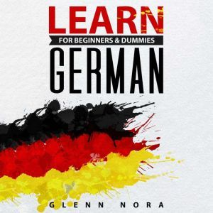 Learn German for Beginners & Dummies, Glenn Nora