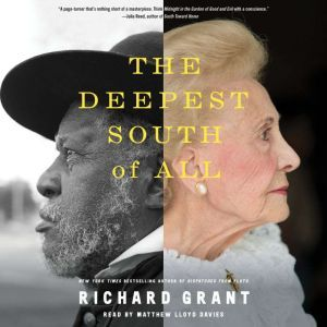 The Deepest South of All True Stories from Natchez, Mississippi, Richard Grant