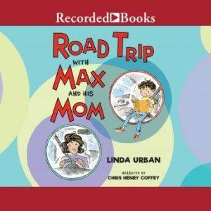 Road Trip with Max and His Mom, Linda Urban